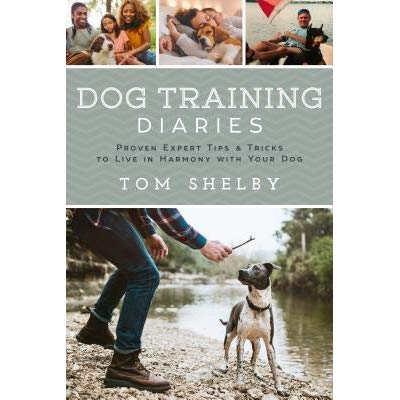 Dog Training Diaries by Tom Shelby